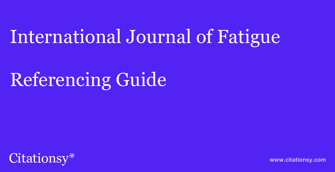 cite International Journal of Fatigue  — Referencing Guide