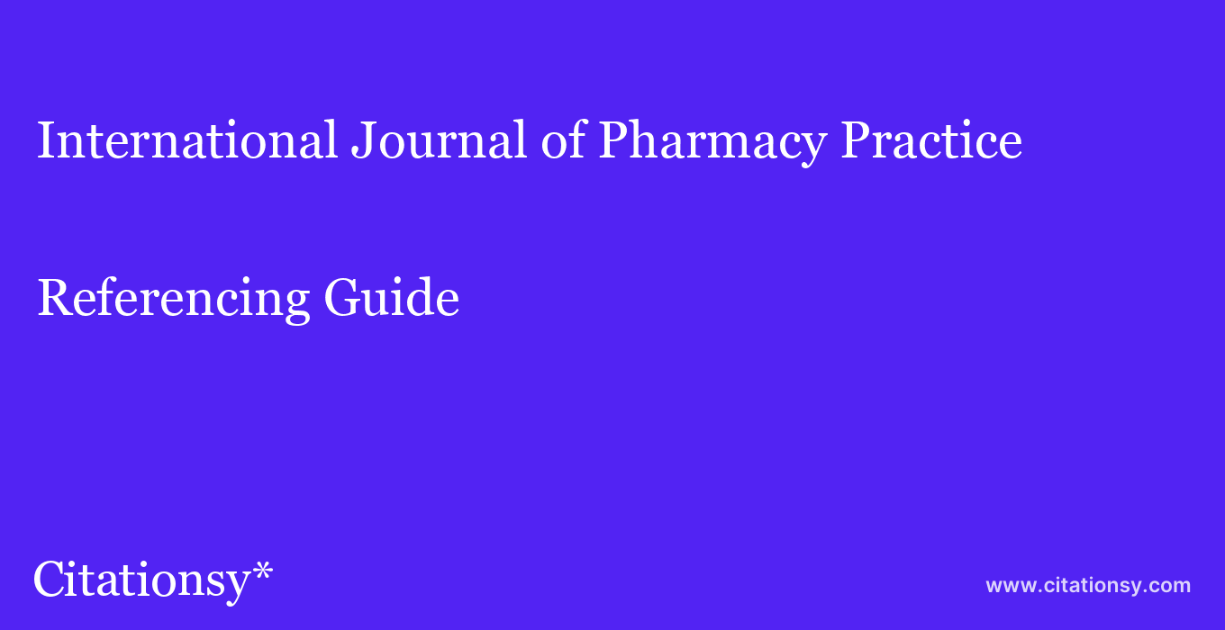cite International Journal of Pharmacy Practice  — Referencing Guide