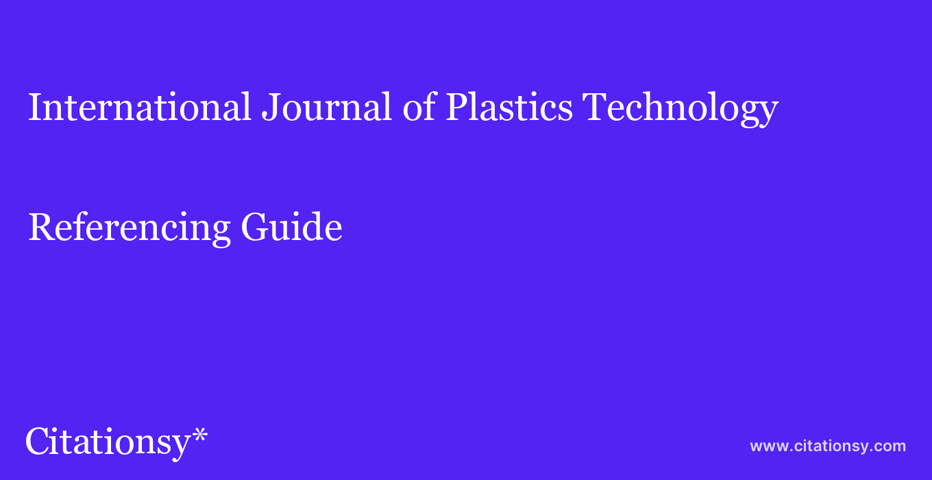 cite International Journal of Plastics Technology  — Referencing Guide