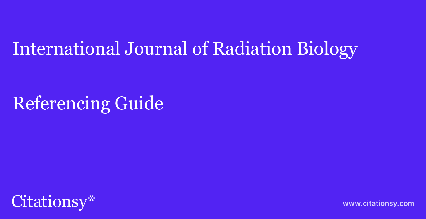 cite International Journal of Radiation Biology  — Referencing Guide