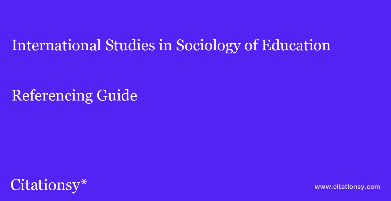 cite International Studies in Sociology of Education  — Referencing Guide