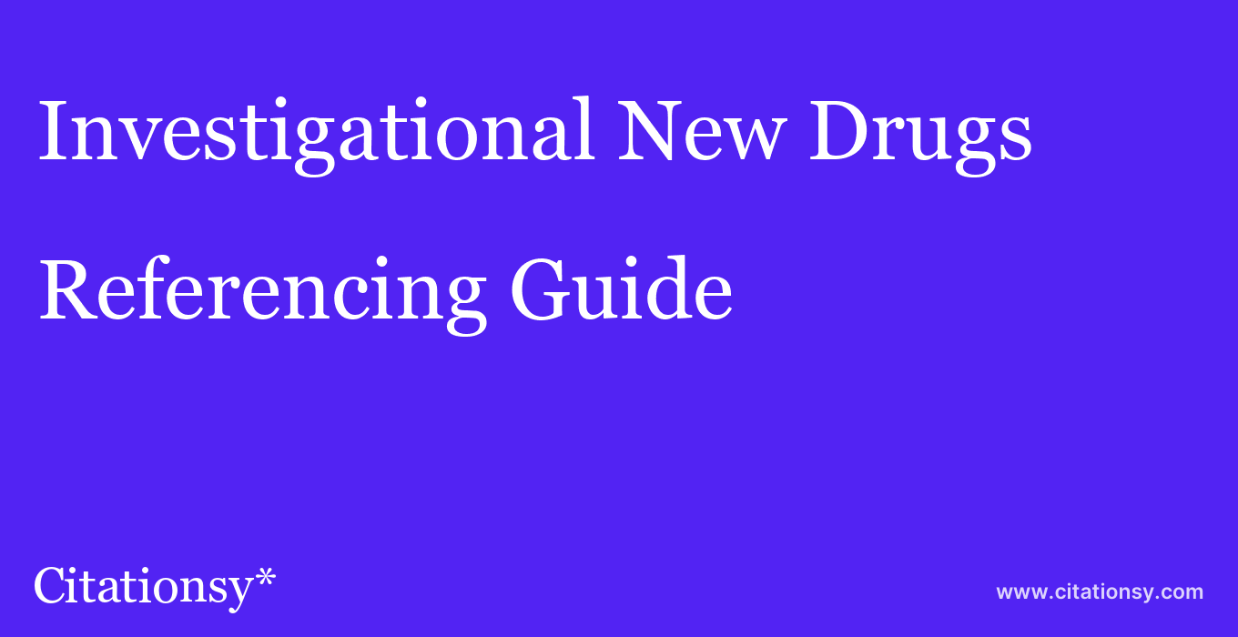 cite Investigational New Drugs  — Referencing Guide