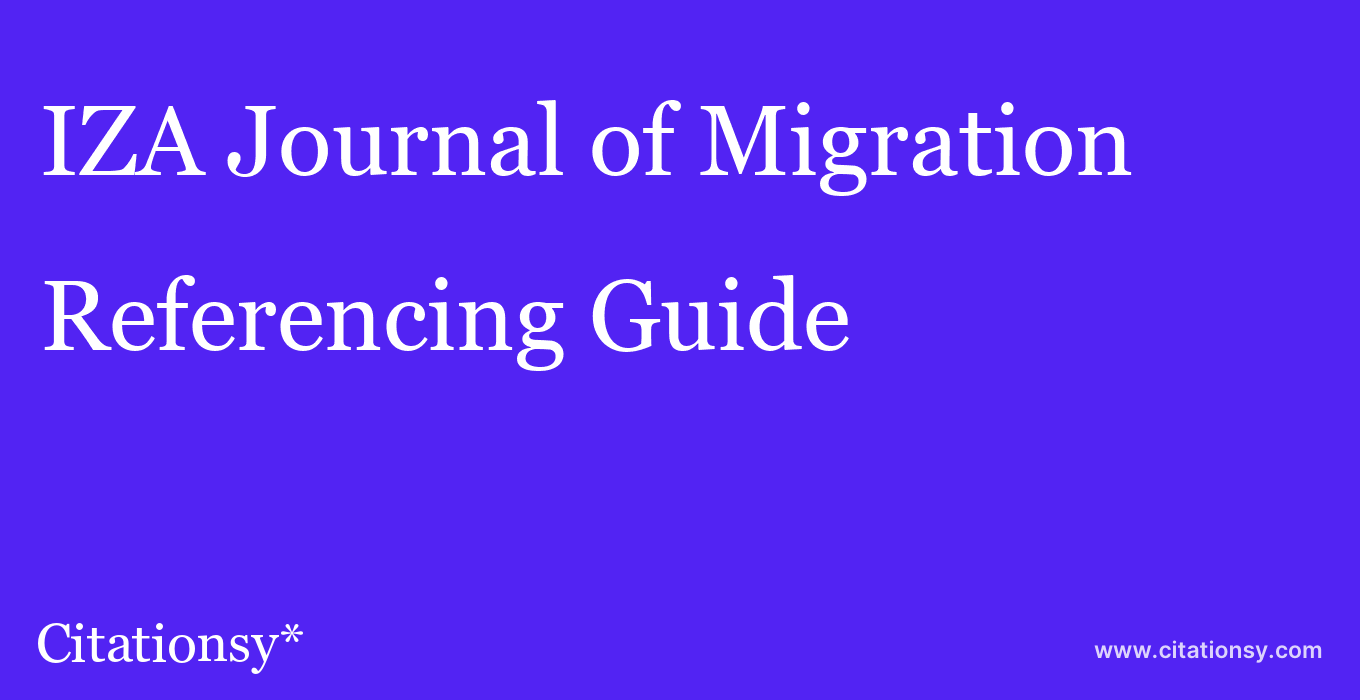 cite IZA Journal of Migration  — Referencing Guide