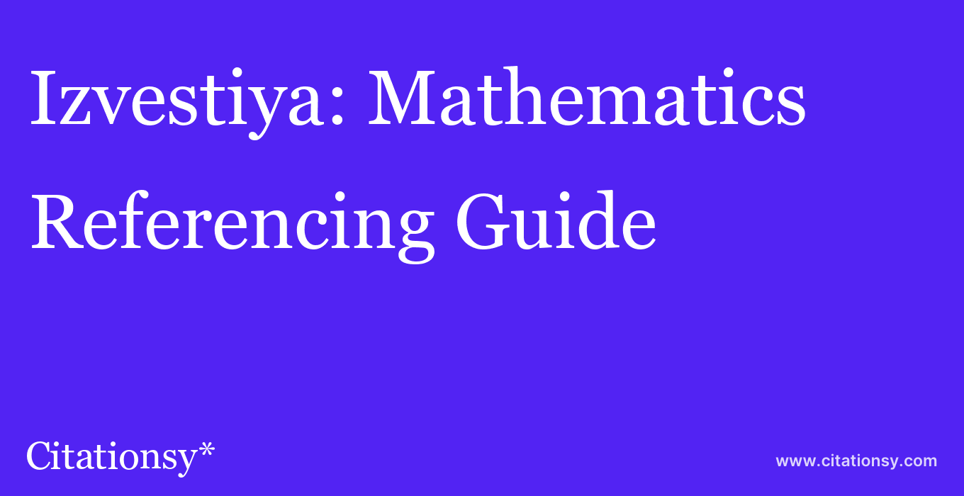 cite Izvestiya: Mathematics  — Referencing Guide