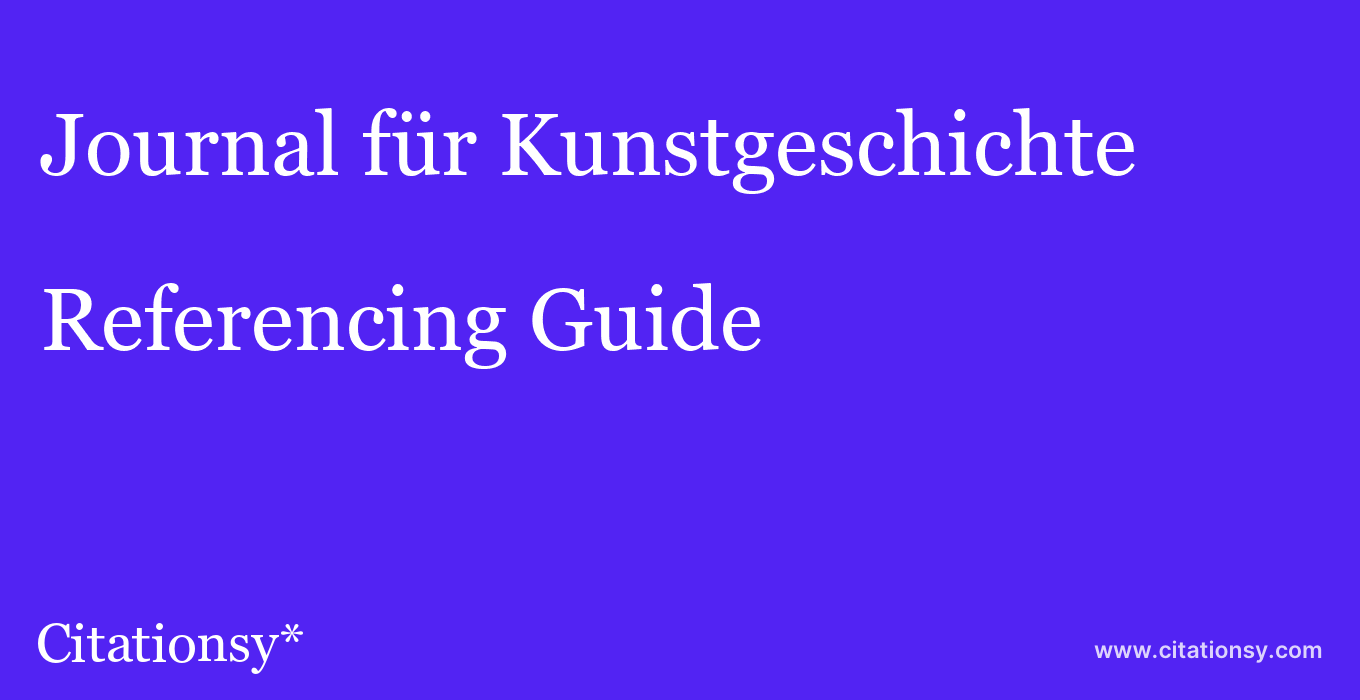 cite Journal für Kunstgeschichte  — Referencing Guide