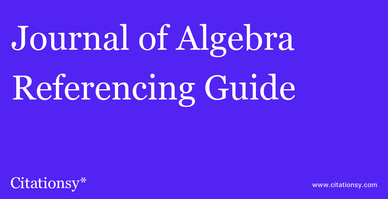 cite Journal of Algebra  — Referencing Guide