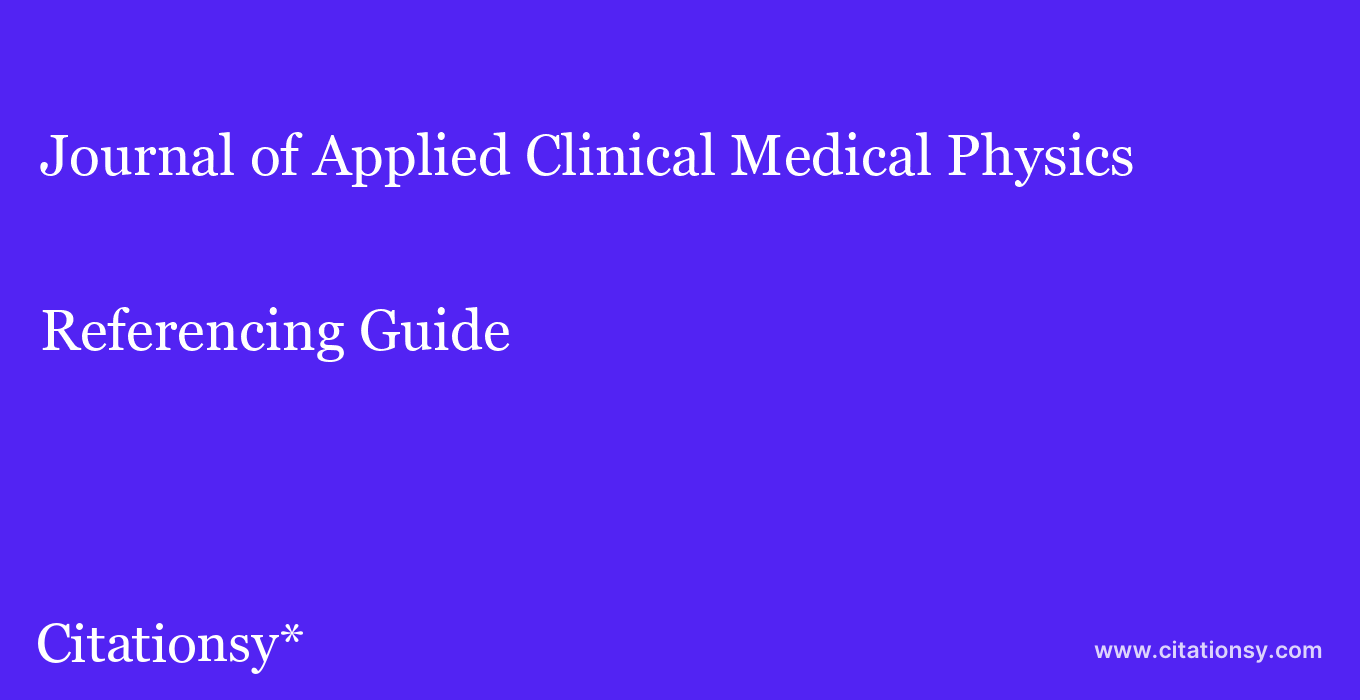 cite Journal of Applied Clinical Medical Physics  — Referencing Guide