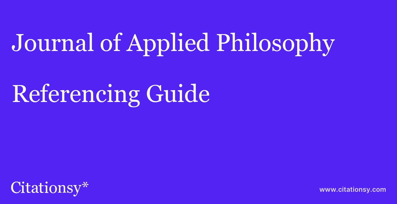cite Journal of Applied Philosophy  — Referencing Guide