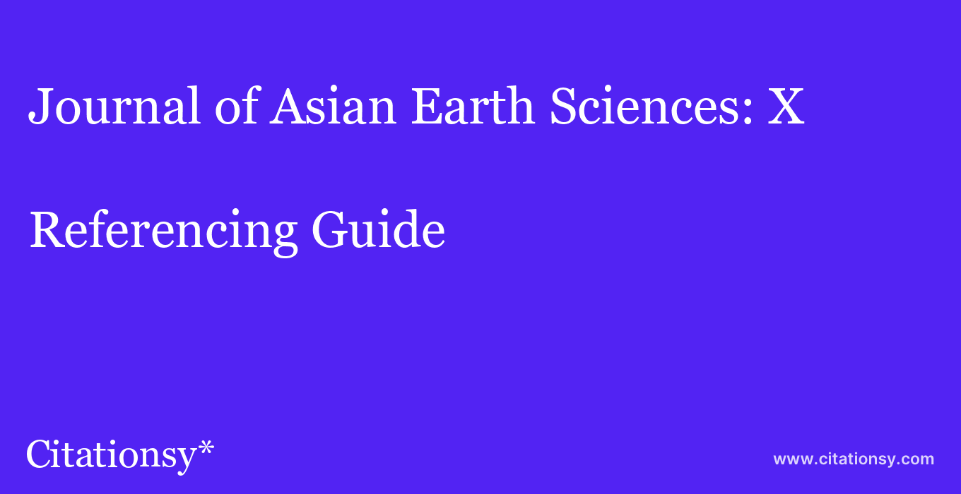 cite Journal of Asian Earth Sciences: X  — Referencing Guide