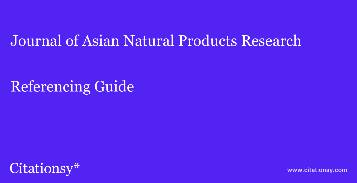 cite Journal of Asian Natural Products Research  — Referencing Guide