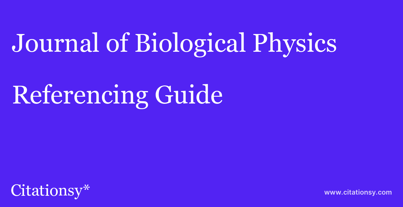 cite Journal of Biological Physics  — Referencing Guide