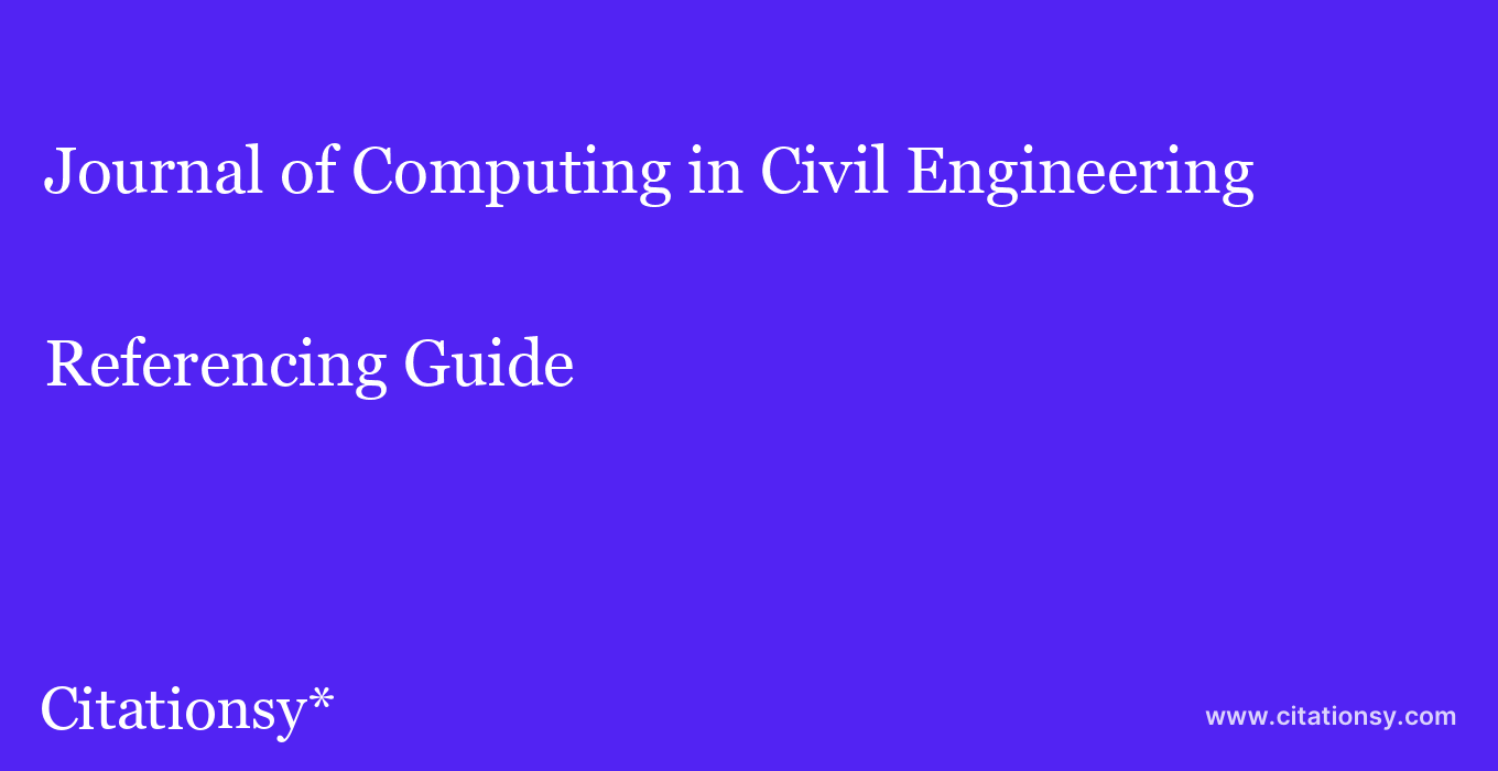 cite Journal of Computing in Civil Engineering  — Referencing Guide