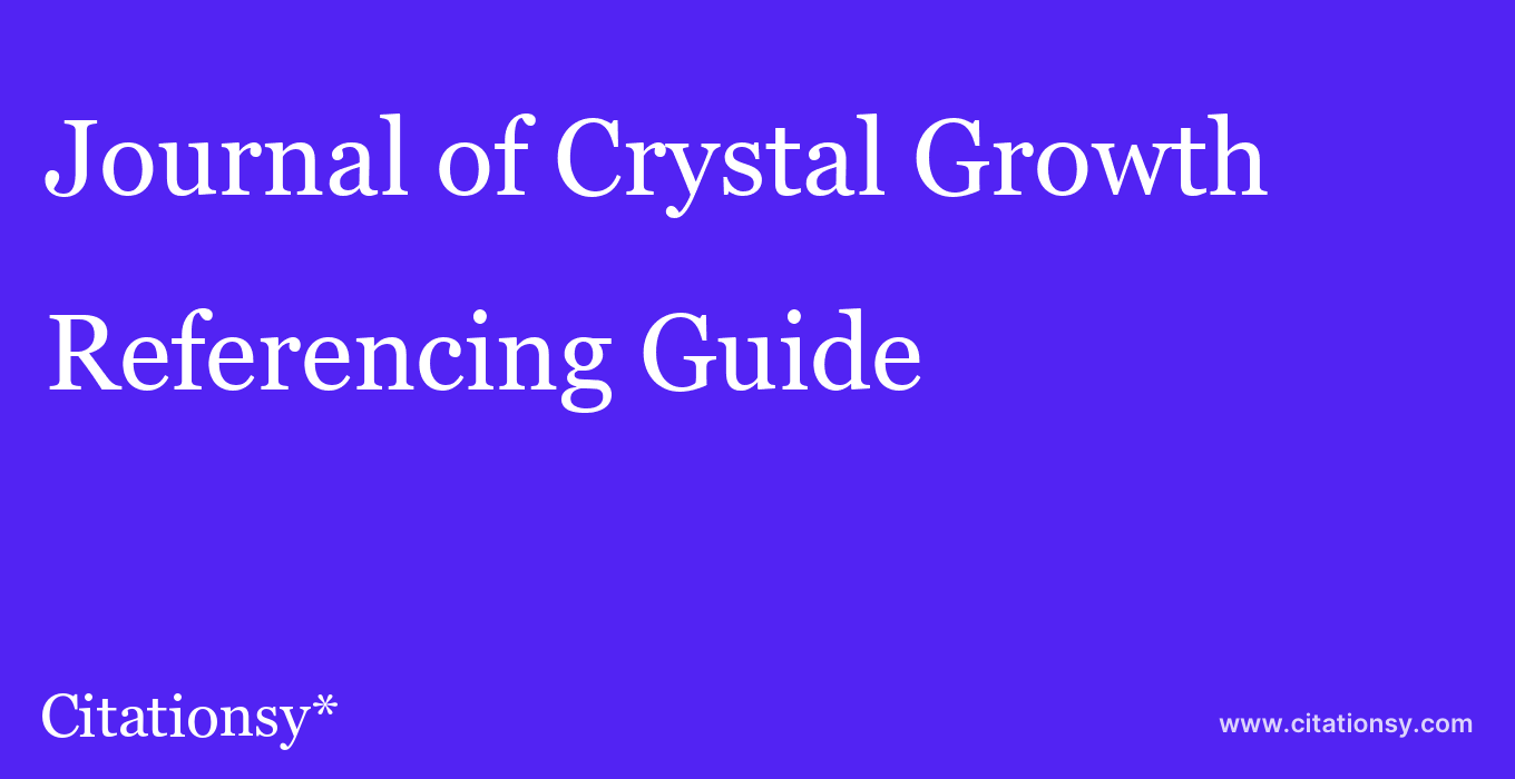 cite Journal of Crystal Growth  — Referencing Guide