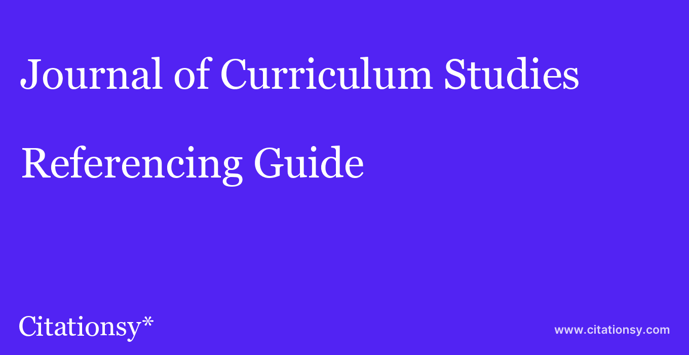 cite Journal of Curriculum Studies  — Referencing Guide