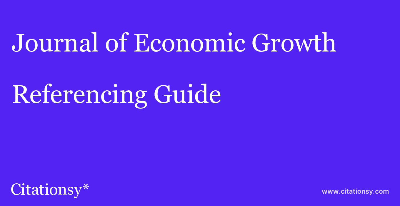 cite Journal of Economic Growth  — Referencing Guide
