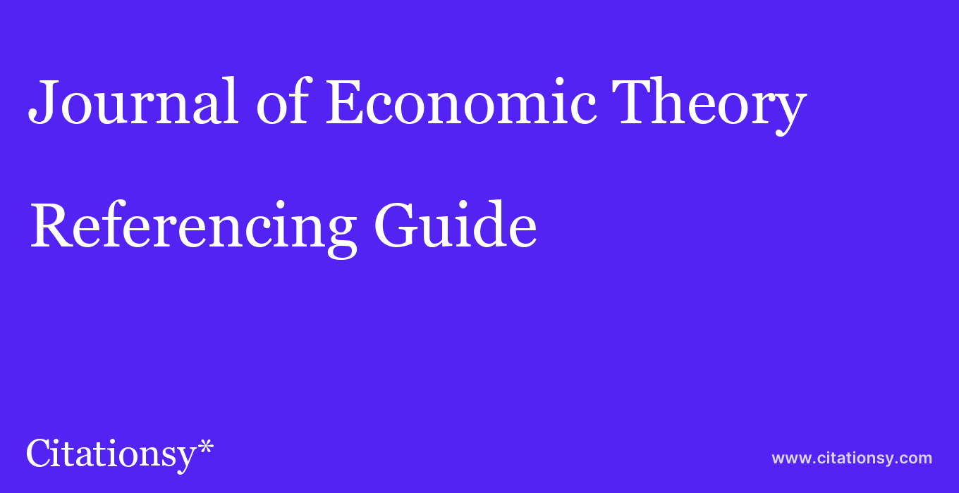 cite Journal of Economic Theory  — Referencing Guide