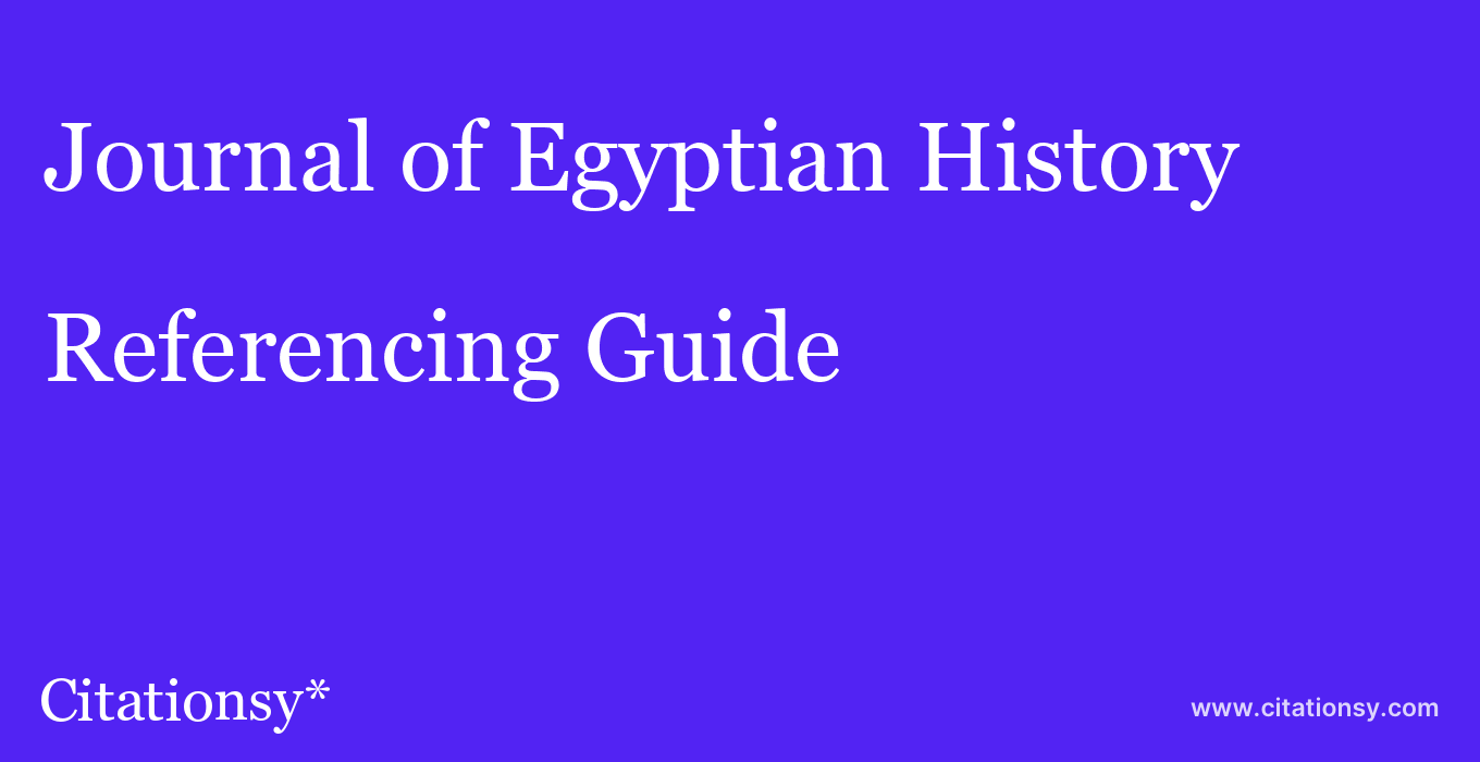 cite Journal of Egyptian History  — Referencing Guide