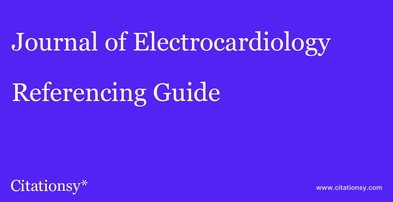 cite Journal of Electrocardiology  — Referencing Guide