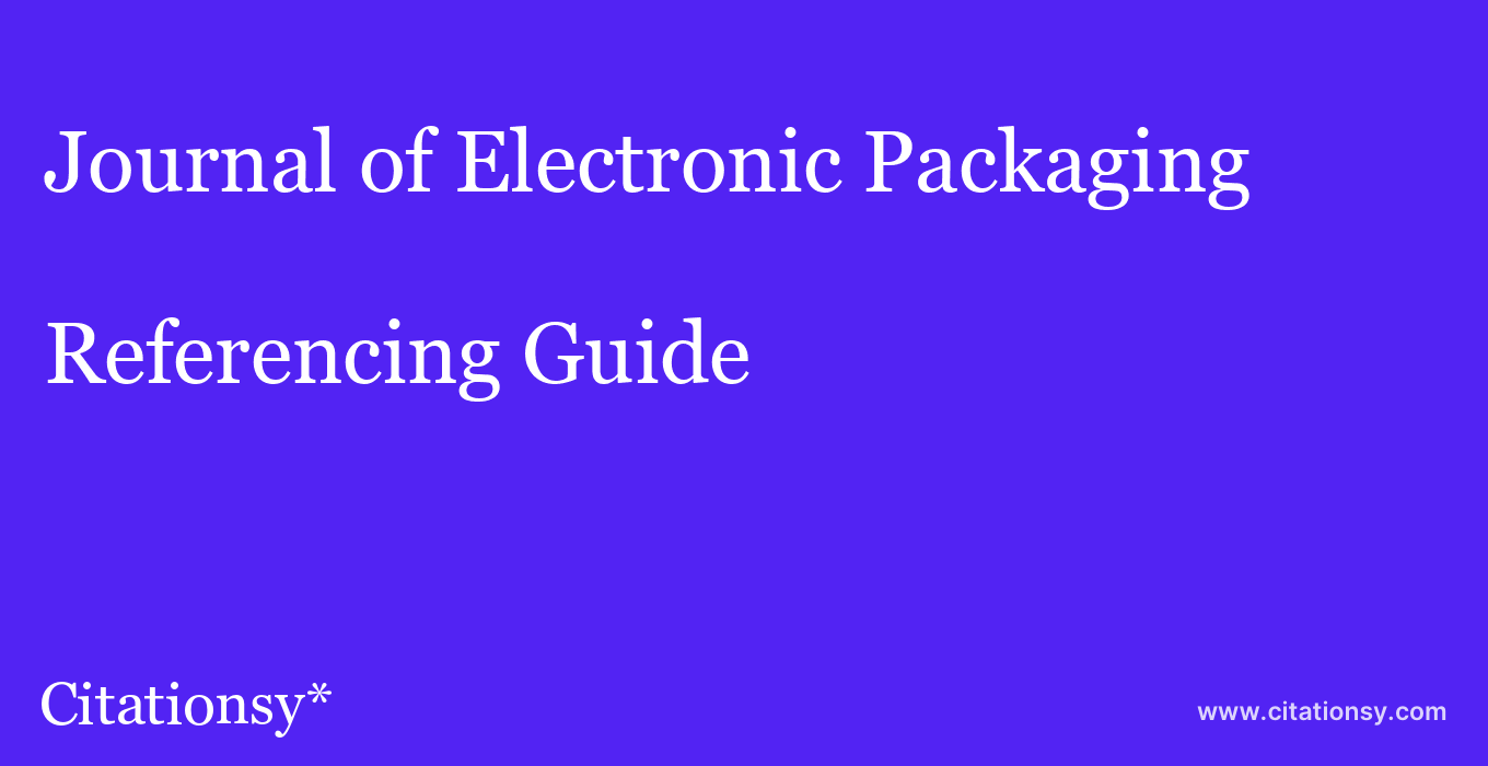 cite Journal of Electronic Packaging  — Referencing Guide