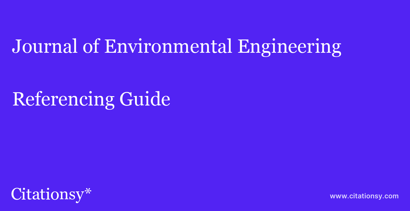 cite Journal of Environmental Engineering  — Referencing Guide