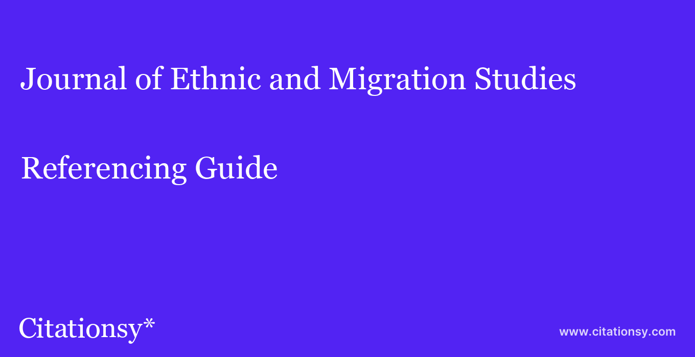 cite Journal of Ethnic and Migration Studies  — Referencing Guide