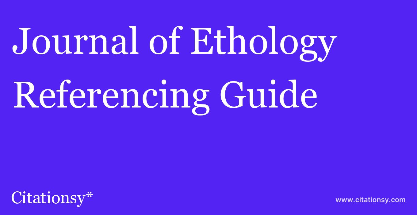cite Journal of Ethology  — Referencing Guide