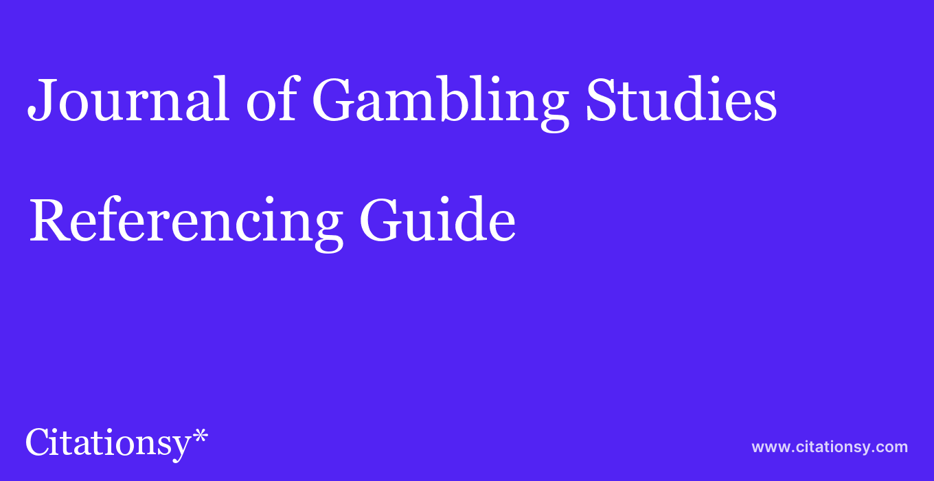cite Journal of Gambling Studies  — Referencing Guide