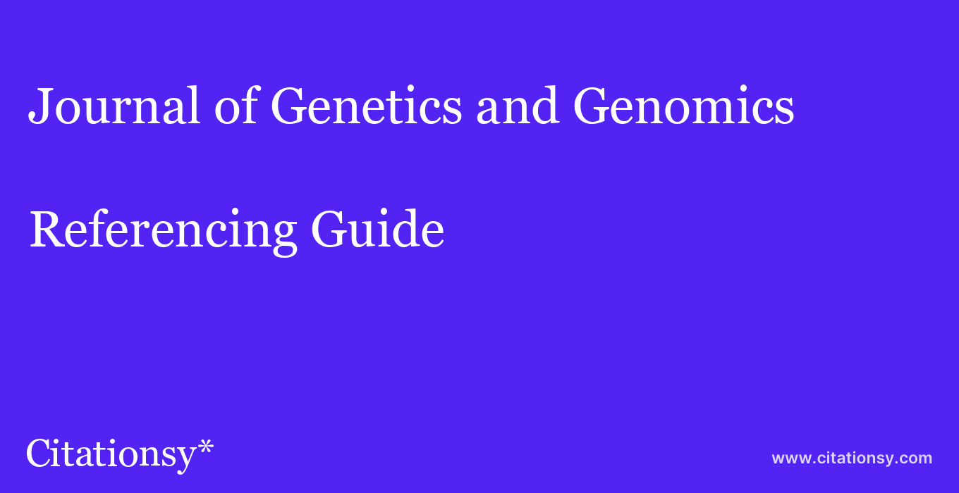 cite Journal of Genetics and Genomics  — Referencing Guide