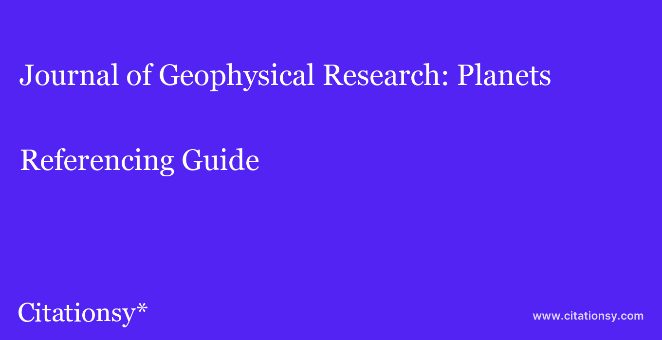cite Journal of Geophysical Research: Planets  — Referencing Guide