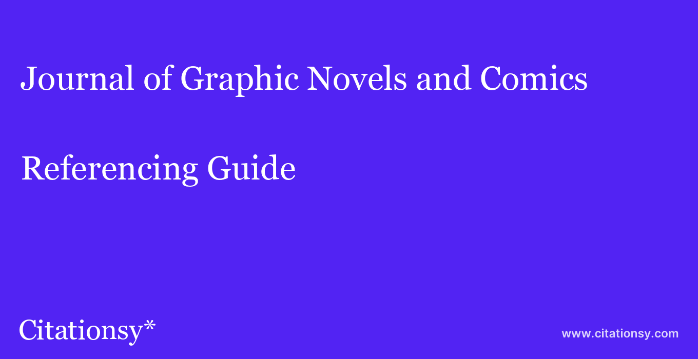 cite Journal of Graphic Novels and Comics  — Referencing Guide