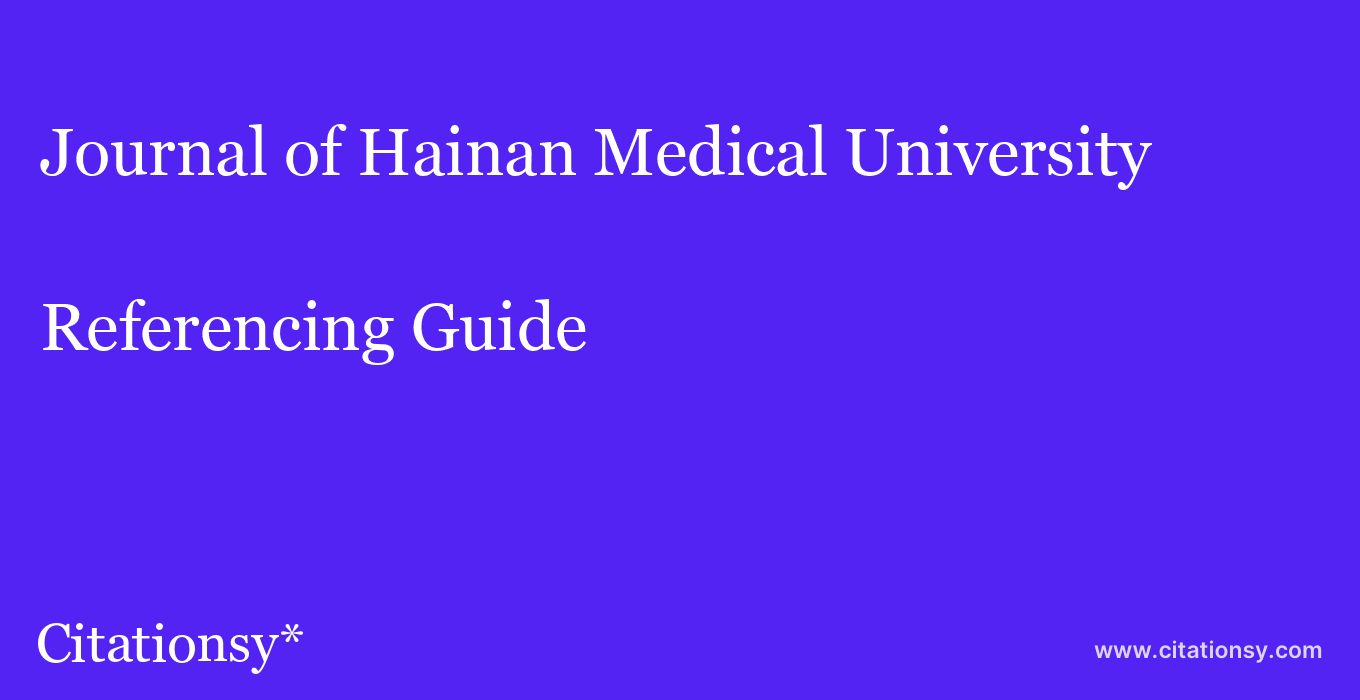 cite Journal of Hainan Medical University  — Referencing Guide