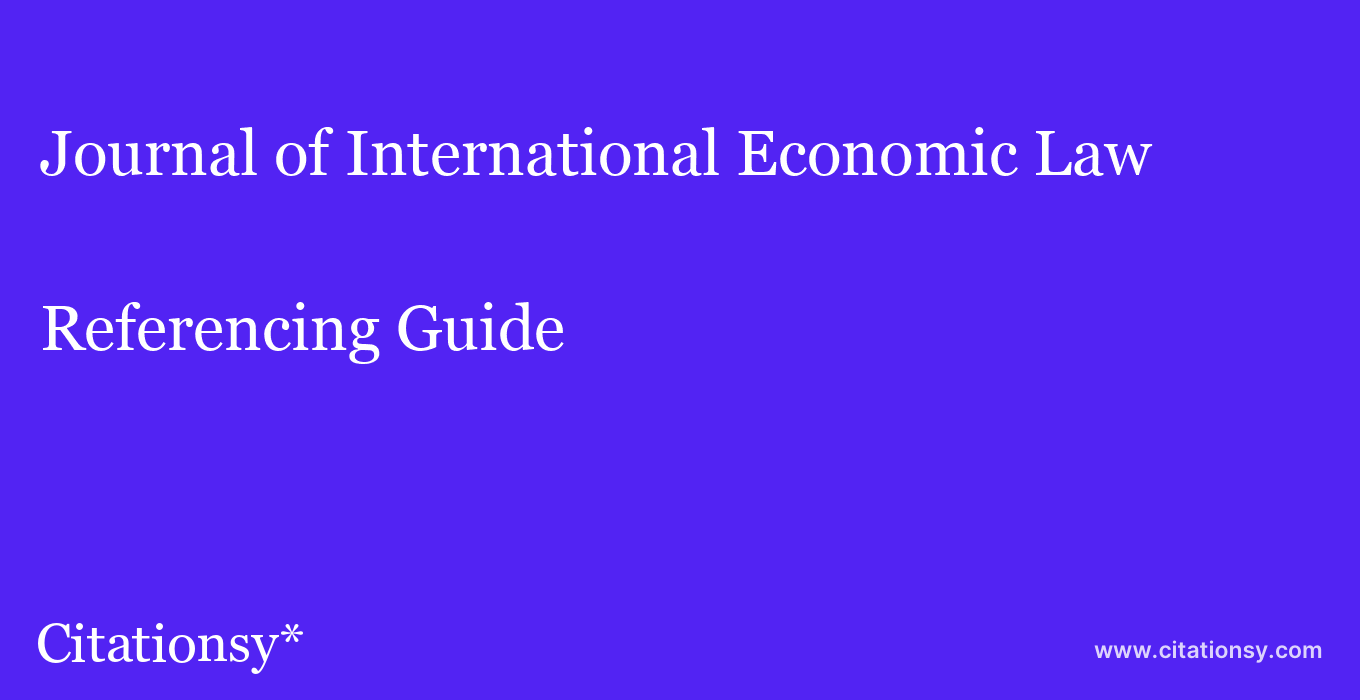 cite Journal of International Economic Law  — Referencing Guide