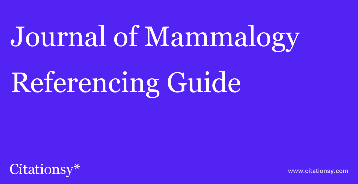 cite Journal of Mammalogy  — Referencing Guide