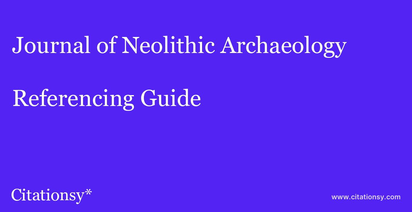 cite Journal of Neolithic Archaeology  — Referencing Guide