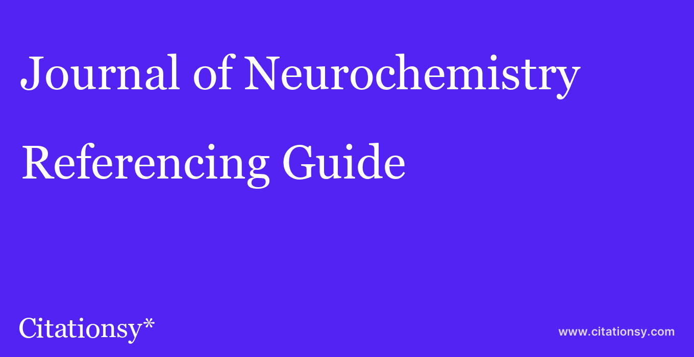 cite Journal of Neurochemistry  — Referencing Guide