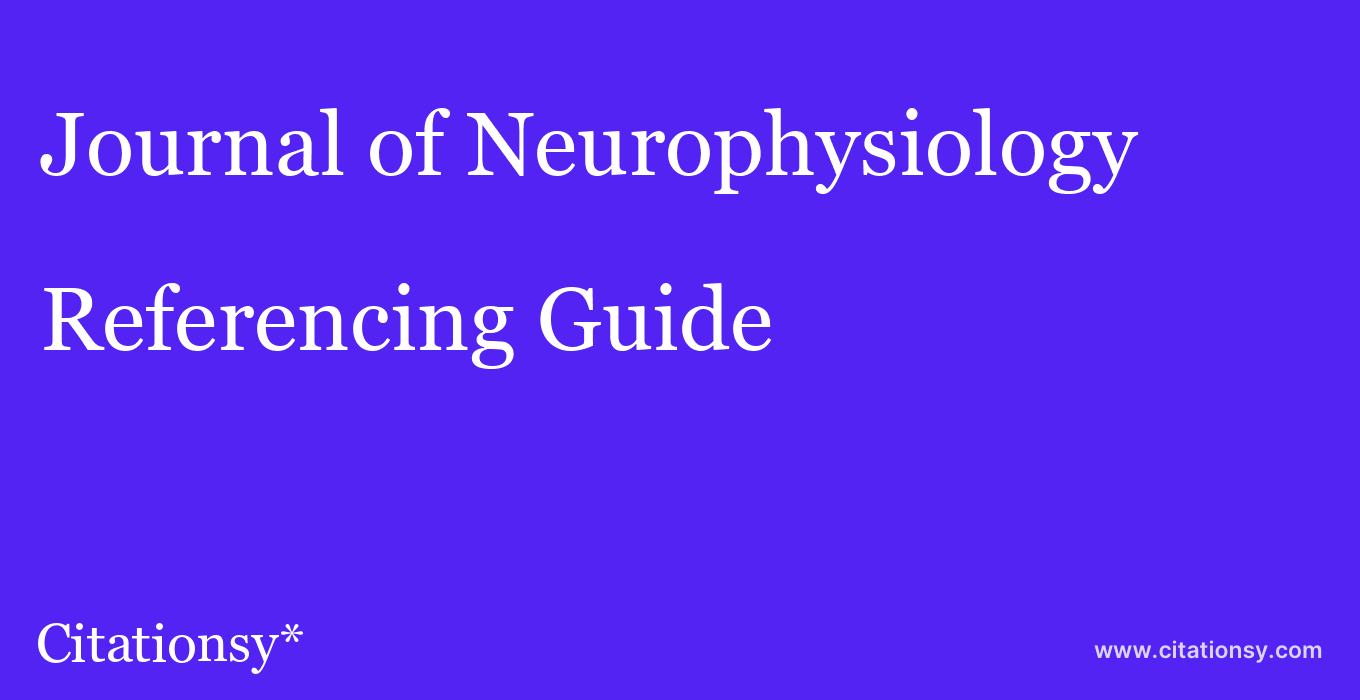cite Journal of Neurophysiology  — Referencing Guide