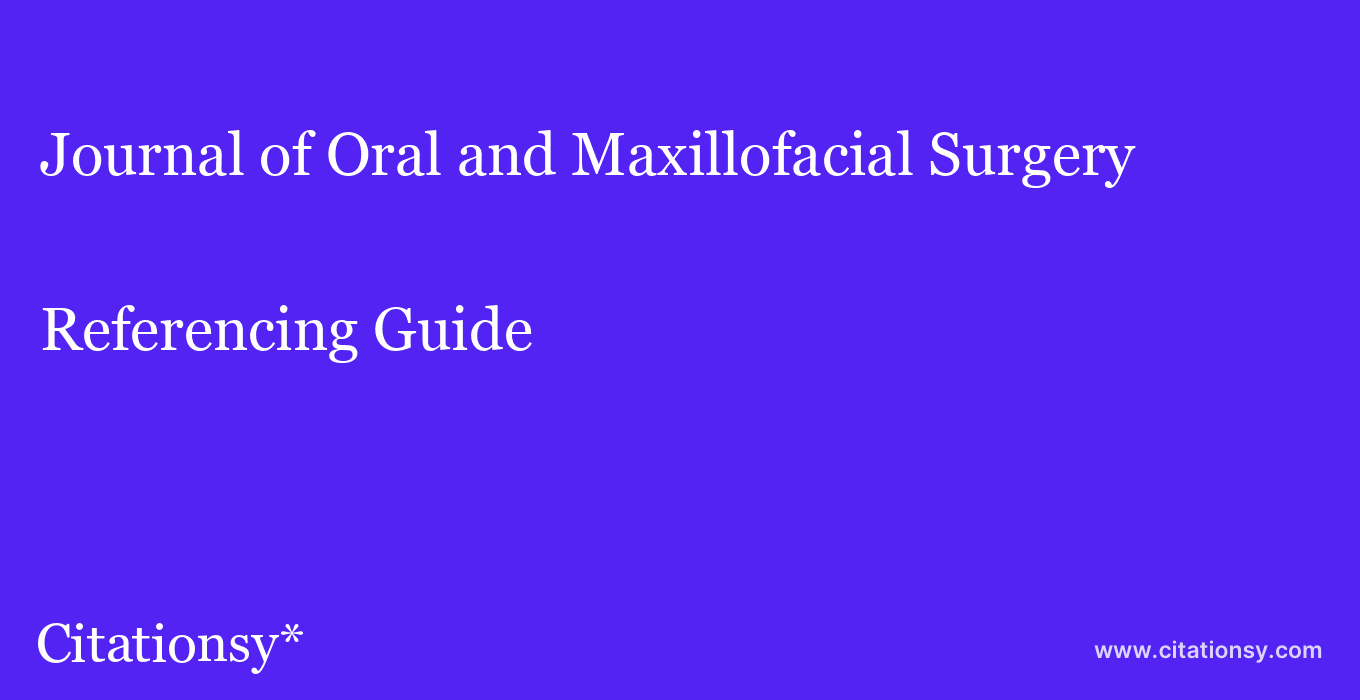 cite Journal of Oral and Maxillofacial Surgery  — Referencing Guide