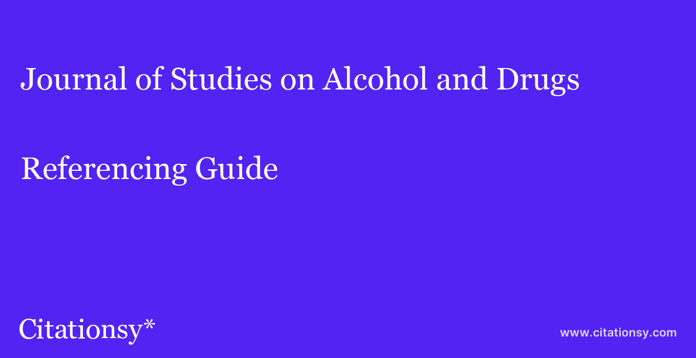cite Journal of Studies on Alcohol and Drugs  — Referencing Guide