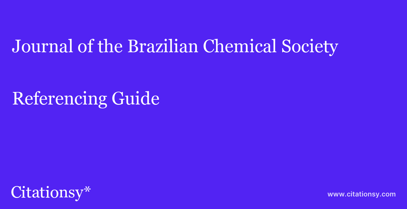 cite Journal of the Brazilian Chemical Society  — Referencing Guide