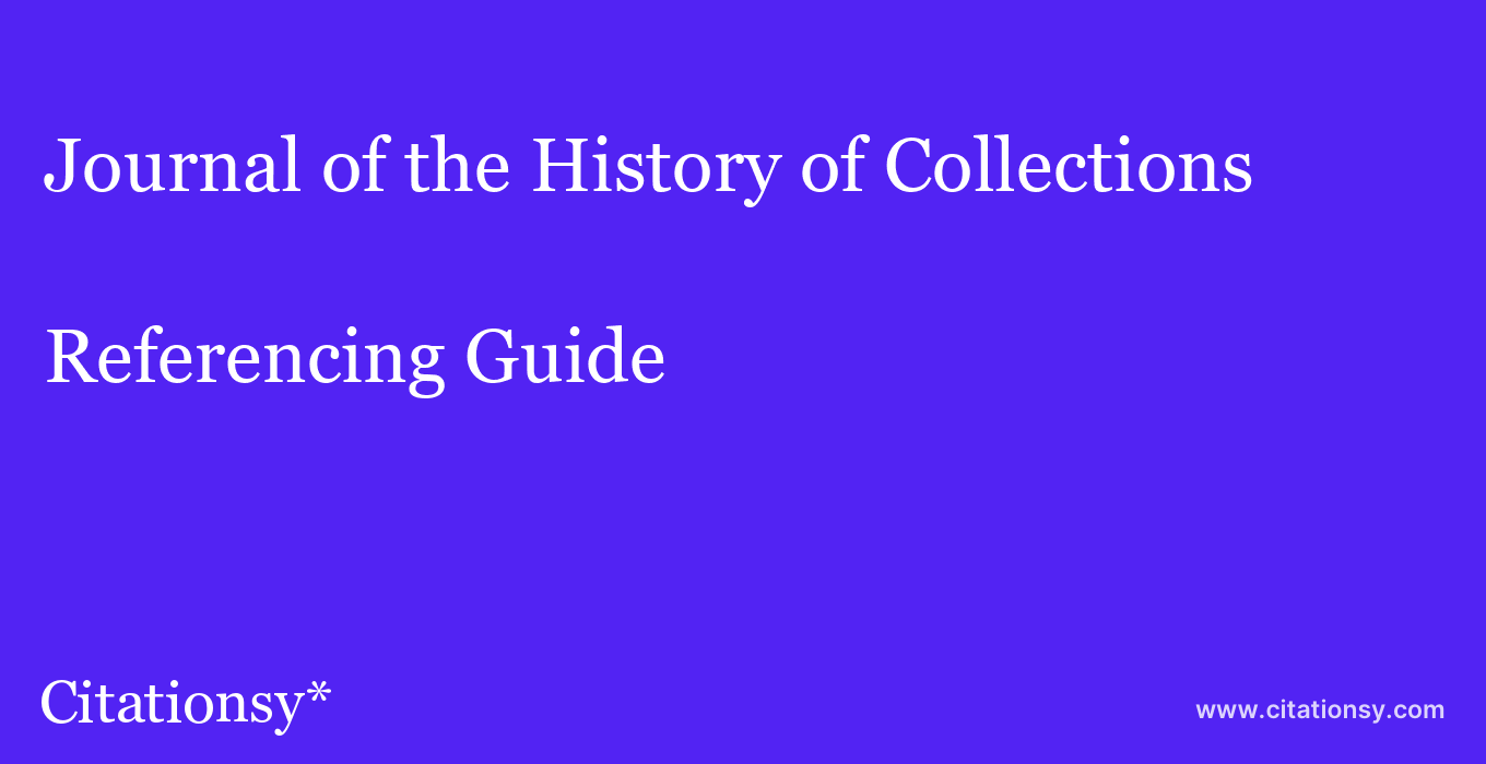 cite Journal of the History of Collections  — Referencing Guide