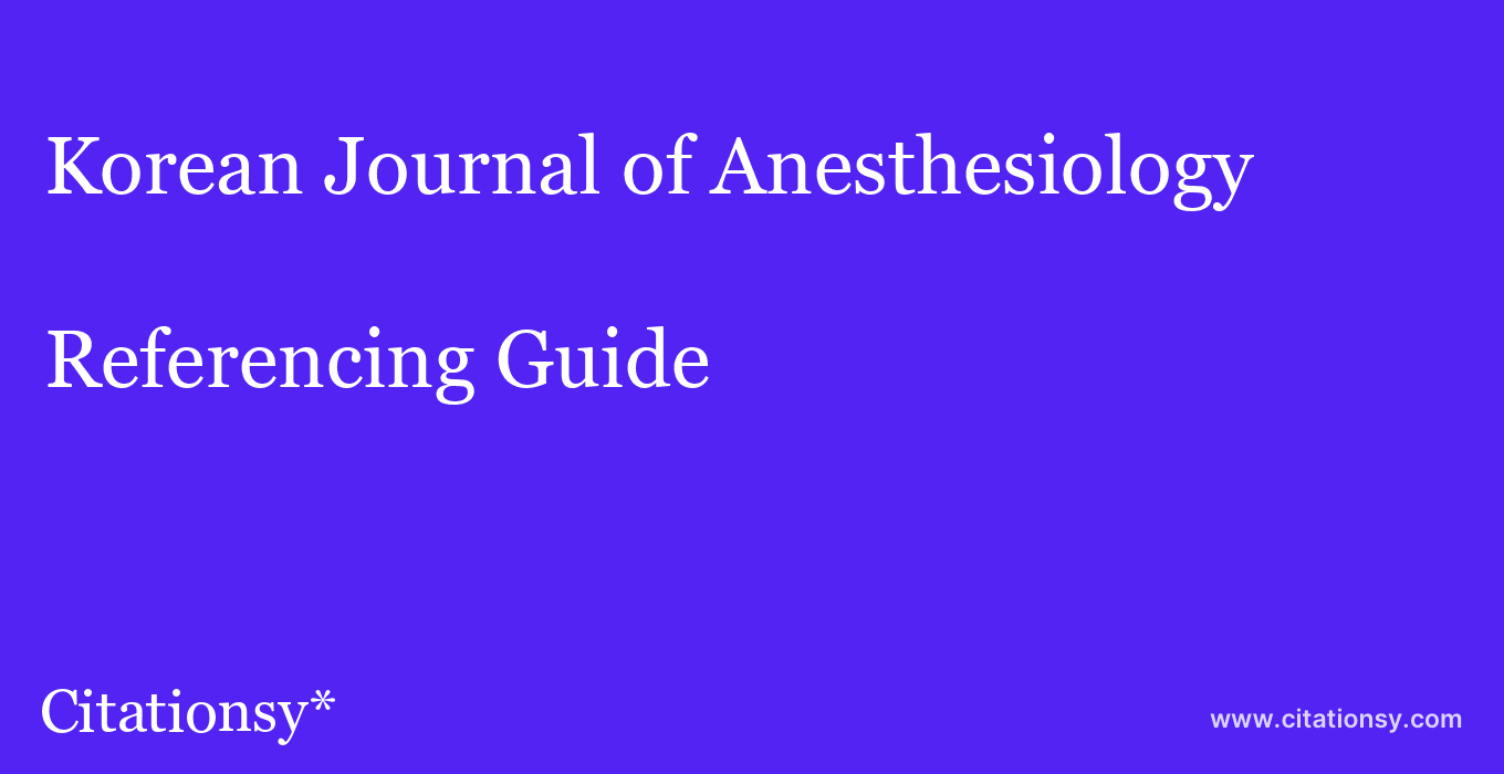 cite Korean Journal of Anesthesiology  — Referencing Guide