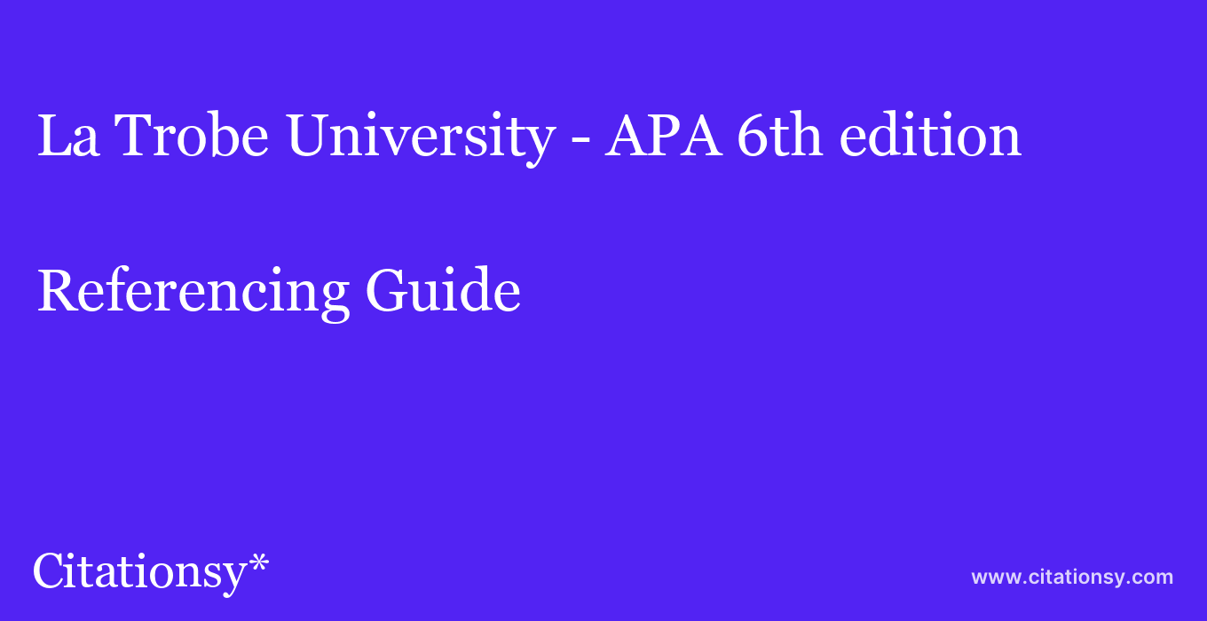 cite La Trobe University - APA 6th edition  — Referencing Guide