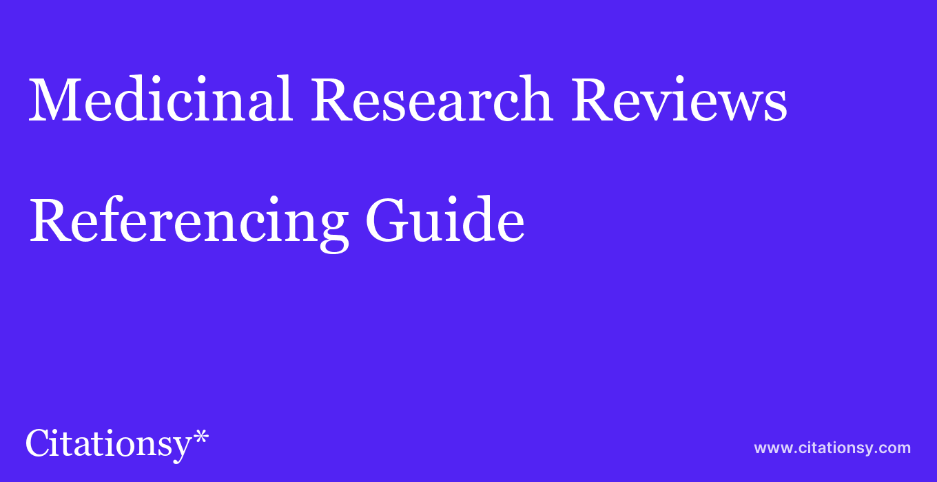 cite Medicinal Research Reviews  — Referencing Guide
