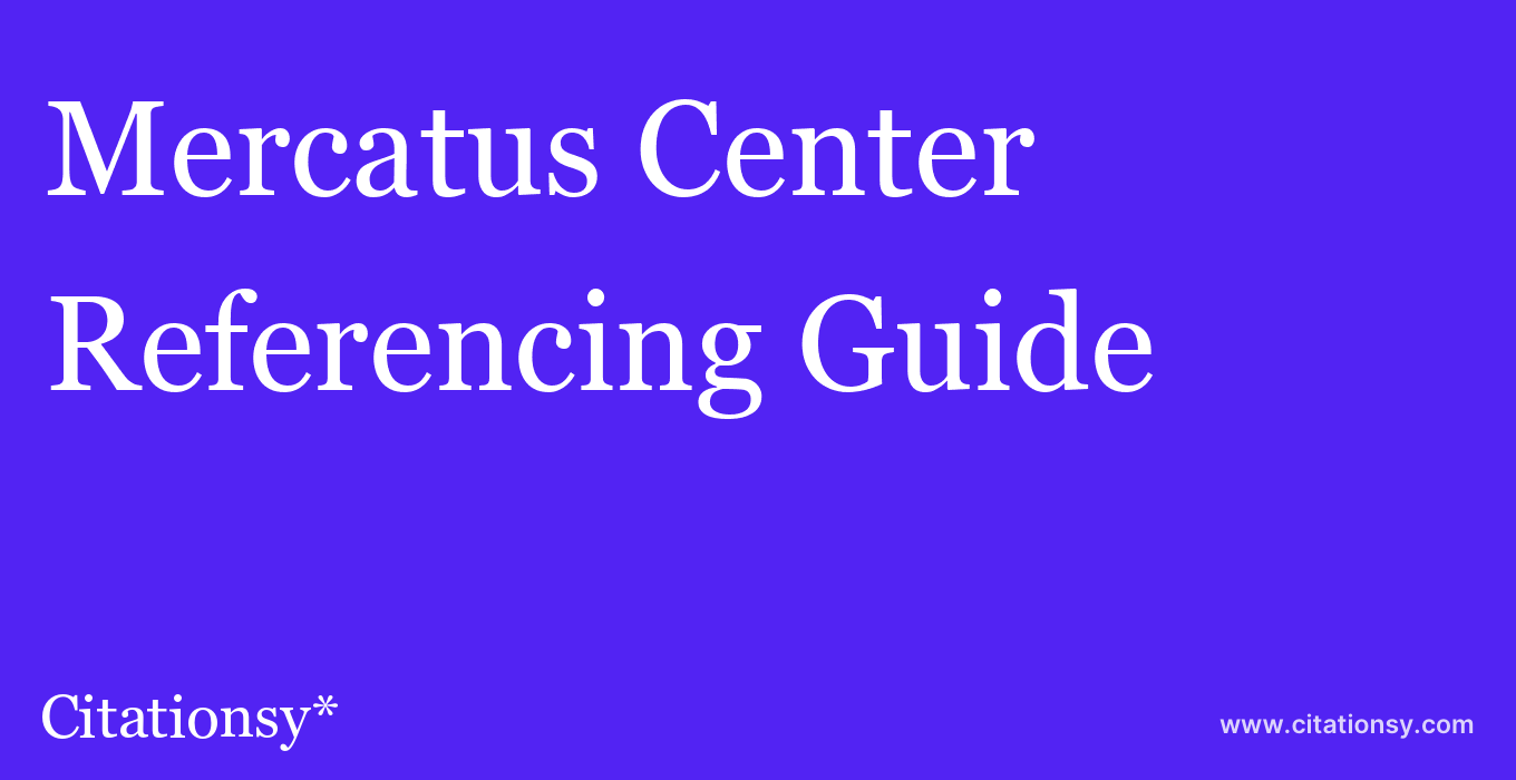 cite Mercatus Center  — Referencing Guide