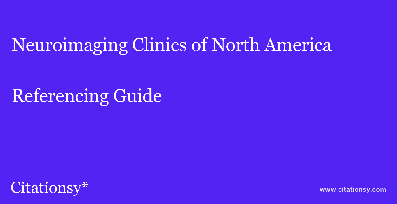 cite Neuroimaging Clinics of North America  — Referencing Guide