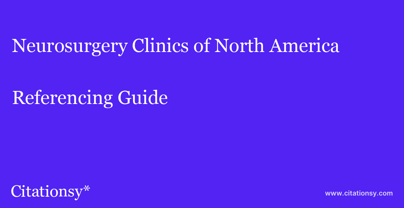 cite Neurosurgery Clinics of North America  — Referencing Guide