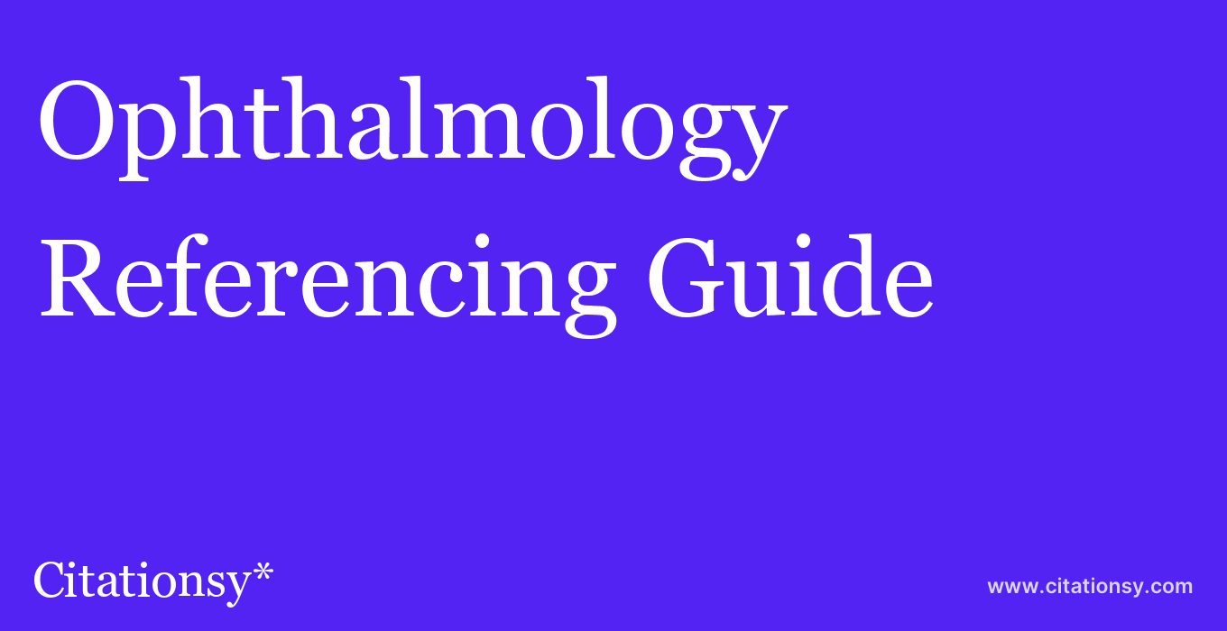 cite Ophthalmology  — Referencing Guide