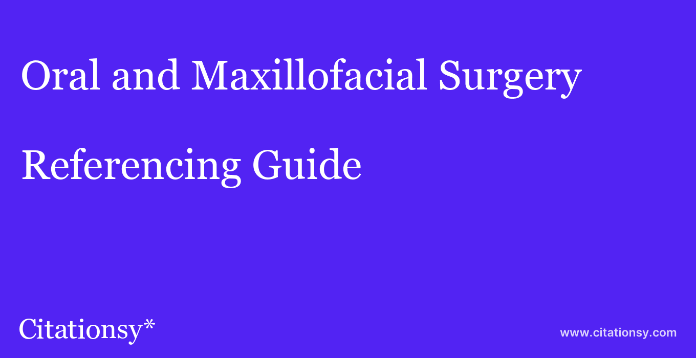 cite Oral and Maxillofacial Surgery  — Referencing Guide