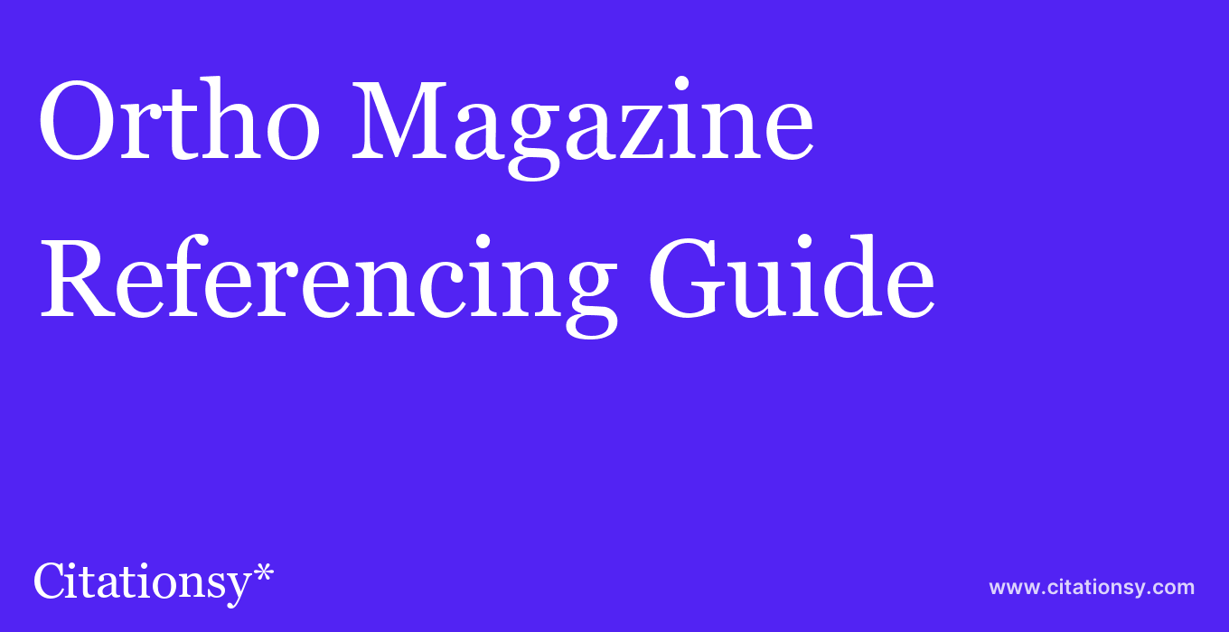 cite Ortho Magazine  — Referencing Guide