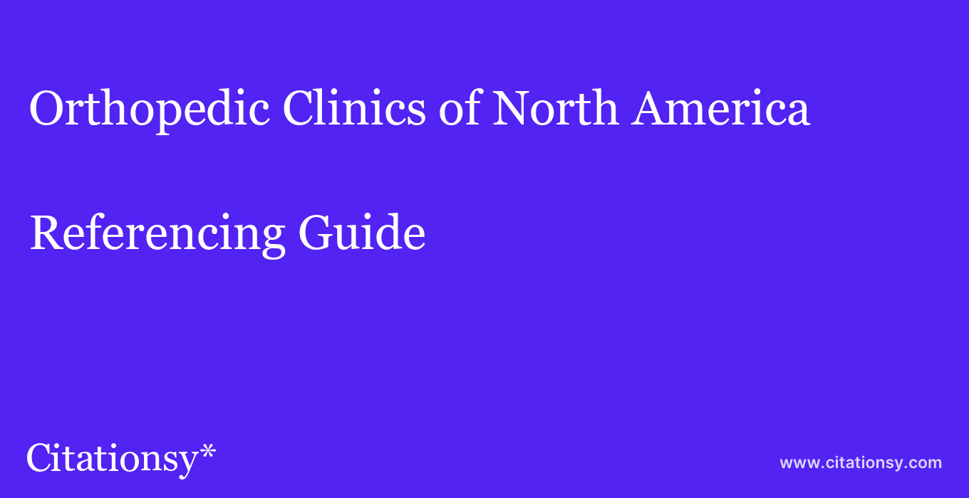 cite Orthopedic Clinics of North America  — Referencing Guide